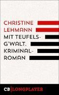 Mit Teufelsg'walt. Kriminalroman. - Christine Lehmann - E-Book