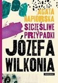 Szczęśliwe przypadki Józefa Wilkonia - Agata Napiórska - ebook