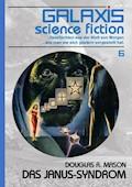 GALAXIS SCIENCE FICTION, Band 6: DAS JANUS-SYNDROM - Douglas R. Mason - E-Book