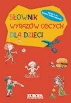 Słownik wyrazów obcych dla dzieci  - wybór: Danuta Gromek - ebook