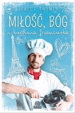 Miłość, Bóg i kuchnia francuska - James F. Twyman - ebook