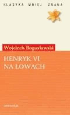Henryk VI na łowach - Wojciech Bogusławski - ebook