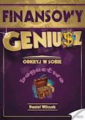 Finansowy Geniusz. Odkryj w sobie bogactwo - Daniel Wilczek - ebook
