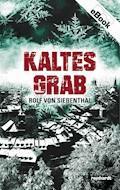 Kaltes Grab - Rolf von Siebenthal - E-Book