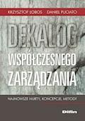 Dekalog współczesnego zarządzania. Najnowsze nurty, koncepcje, metody - Krzysztof Łobos, Daniel Puciato - ebook