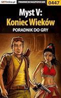 """Myst V: Koniec Wieków - poradnik do gry - Bolesław """"Void"""" Wójtowicz - ebook"""