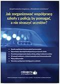 Jak zorganizować współpracę szkoły z policją, by pomagać, a nie straszyć? Kompendium wiedzy o zasadach współpracy szkoły z policją - Małgorzata Celuch, Bożena Winczewska, Leszek Zaleśny - ebook