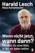 Wenn nicht jetzt, wann dann? - Harald Lesch - E-Book