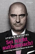 Sei nicht authentisch! - Stefan Wachtel - E-Book