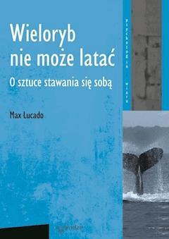 Wieloryb nie może latać.O sztuce stawania się sobą - Max Lucado - ebook