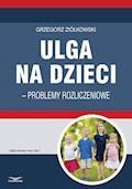 Ulga na dzieci – problemy rozliczeniowe - Grzegorz Ziółkowski - ebook