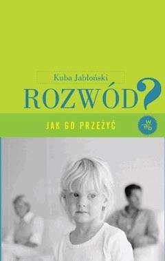 Rozwód. Jak go przeżyć? Wydanie II - Kuba Jabłoński - ebook