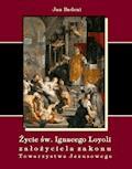 Życie św. Ignacego Loyoli założyciela zakonu Towarzystwa Jezusowego - Jan Badeni - ebook