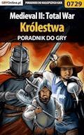 """Medieval II: Total War - Królestwa - poradnik do gry - Grzegorz """"O.R.E.L."""" Oreł - ebook"""