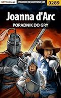 """Joanna d'Arc - poradnik do gry - Paweł """"Pejotl"""" Jankowski - ebook"""