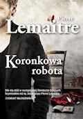 Koronkowa robota - Pierre Lemaitre - ebook