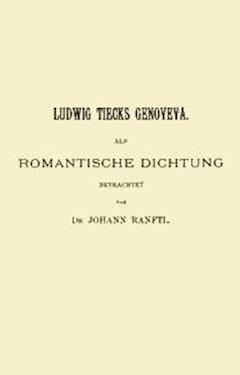 Ludwig Tiecks Genoveva, als romantische Dichtung betrachtet - Ranftl, Johann - E-Book