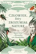 Człowiek, który zrozumiał naturę. Nowy świat Alexandra von Humboldta - Andrea Wulf - ebook