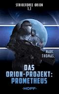 Strikeforce Orion 1.1 - Das Orion-Projekt: Prometheus - Marc Thomas - E-Book