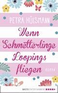 Wenn Schmetterlinge Loopings fliegen - Petra Hülsmann - E-Book + Hörbüch