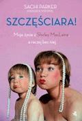 Szczęściara. Moje życie z Shirley MacLaine, a raczej bez niej - Sachi Parker - ebook