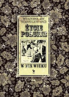Życie polskie w XIX wieku - Stanisław Wasylewski - ebook