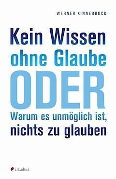 Kein Wissen ohne Glaube - Werner Kinnebrock - E-Book
