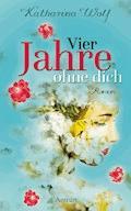 Vier Jahre ohne dich - Katharina Wolf - E-Book