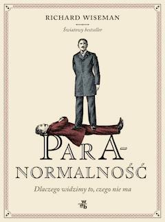 Paranormalność. Dlaczego widzimy to, czego nie ma - Richard Wiseman - ebook