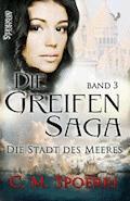Die Greifen-Saga - C. M. Spoerri - E-Book