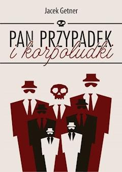 Pan Przypadek i korpoludki - Jacek Getner - ebook