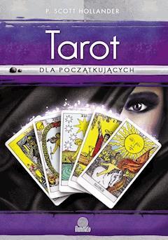 Tarot dla początkujących. Jak zrozumieć i interpretować Tarota - P. Scott Hollander - ebook