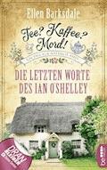 Tee? Kaffee? Mord! - Die letzten Worte des Ian O'Shelley - Ellen Barksdale - E-Book