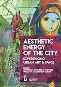 Aesthetic Energy of the City. Experiencing Urban Art & Space - Agnieszka Gralińska-Toborek, Wioletta Kazimierska-Jerzyk - ebook