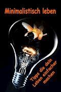 Minimalistisch leben...Tipps die dein Leben einfacher machen - Lea Theissen - E-Book