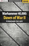 Warhammer 40,000: Dawn of War II - poradnik do gry - Maciej Jałowiec - ebook