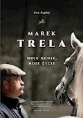 Marek Trela. Moje konie, moje życie - Ewa Bagłaj - ebook