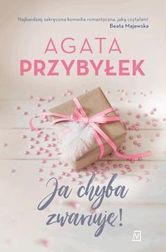 Ja chyba zwariuję! - Agata Przybyłek - ebook