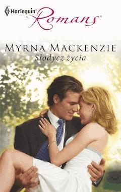 Słodycz życia - Myrna Mackenzie - ebook