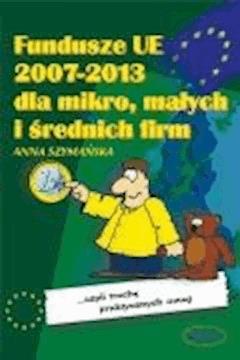Fundusze UE 2007-2013 dla mikro, małych i średnich firm  - Anna Szymańska - ebook