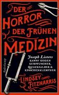 Der Horror der frühen Medizin - Lindsey Fitzharris - E-Book