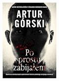 Po prostu zabijałem - Artur Górski - ebook