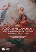 U źródeł melodramatu. Joseph-Marie Loaisel de Tréogate. Antologia przekładów - Sebastian Zacharow - ebook