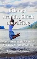 Erlange Freude, Glück und Erfolg - Frank Mildenberger - E-Book