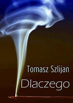 Dlaczego - Tomasz Szlijan - ebook
