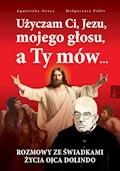 Użyczam Ci, Jezu, mojego głosu, a Ty mów... Rozmowy ze świadkami życia Ojca Dolindo - Agnieszka Gracz, Małgorzata Pabis - ebook