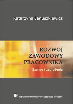 Rozwój zawodowy pracownika. Szanse i zagrożenia - Katarzyna Januszkiewicz - ebook