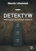 Detektyw: Przygody Stefana Mark'a - Marcin Litwiniuk - ebook