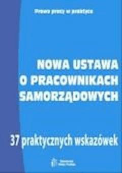Nowa ustawa o pracownikach samorządowych. 37 praktycznych wskazówek  - ebook