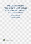 Badania kliniczne produktów leczniczych i wyrobów medycznych. Zagadnienia prawne - Tomasz Kuczur, Damian Wąsik - ebook